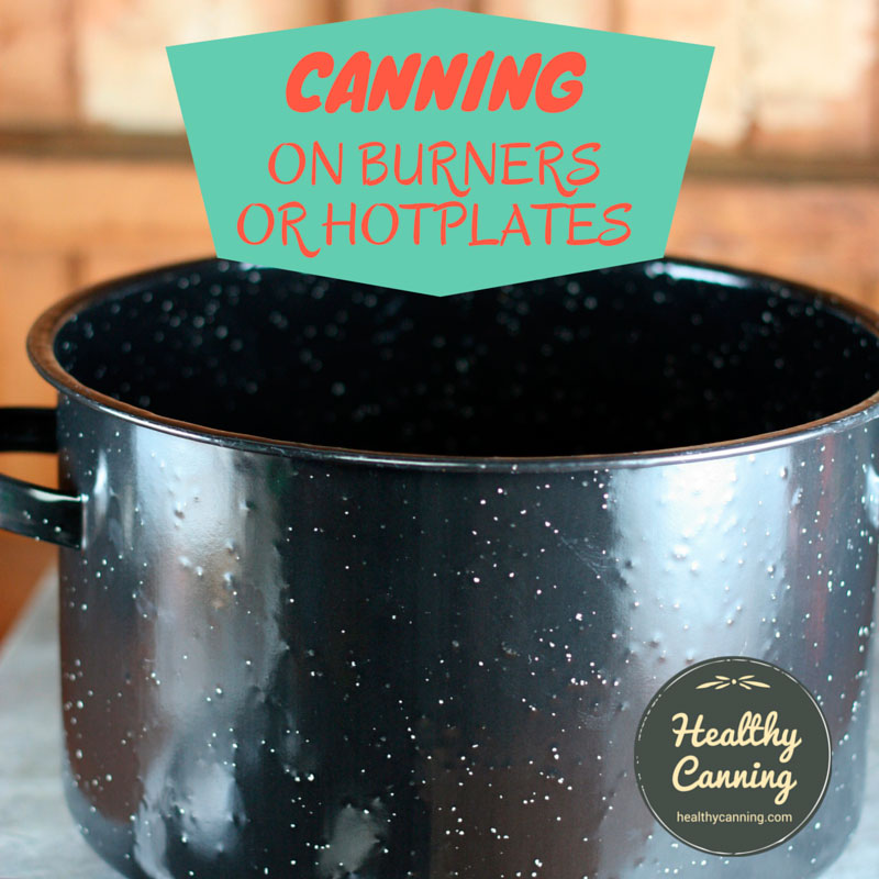 Canning on hot plates or portable burners