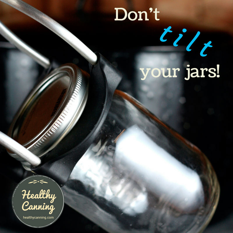 Don't tilt your canning jars