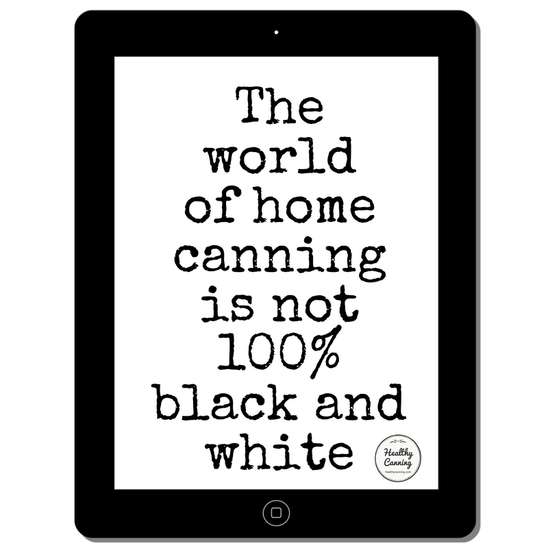 The world of home canning is not 100% black and white