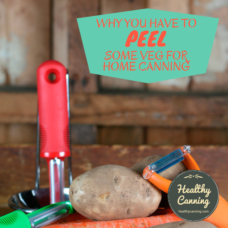 Why you have to peel some vegetables for home canning