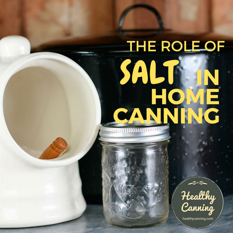 The role of salt in home canning