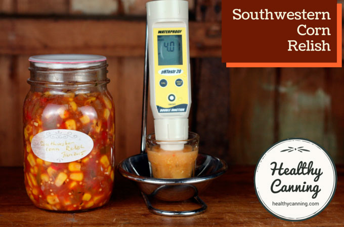 Southwestern Corn Relish has a pH of 4.01, tested using 25 g solids, 50 ml distilled water. Well below upper safety cut-off of 4.6 pH.