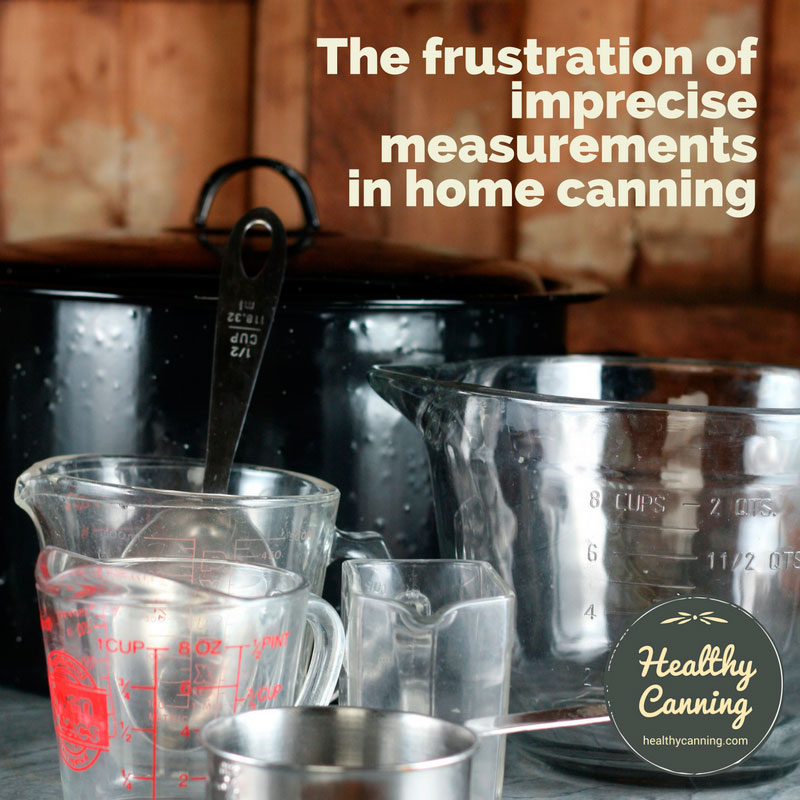 The frustration of imprecise measurements in home canning
