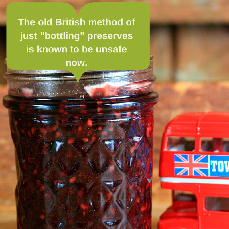 "The old British method of just ""bottling"" preserves is known to be unsafe now"