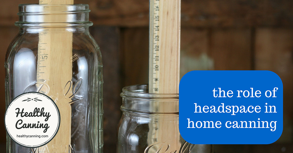 The role of headspace in home canning - Healthy Canning